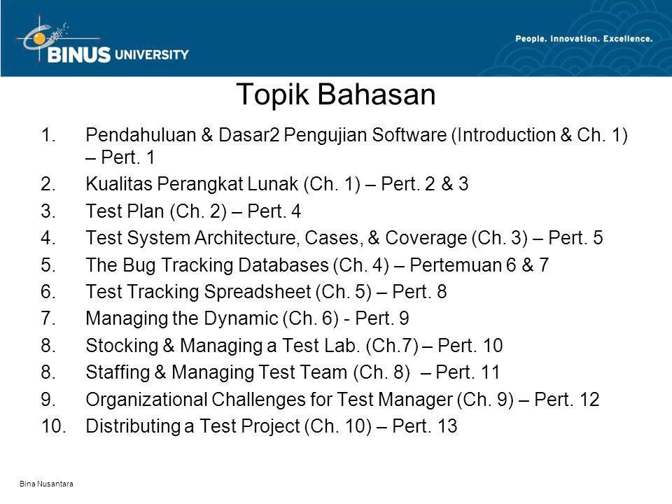 Bina Nusantara Topik Bahasan  Pendahuluan & Dasar2 Pengujian Software (Introduction & Ch. 1) – Pert. 1  Kualitas Perangkat Lunak (Ch. 1) – Pert. 2