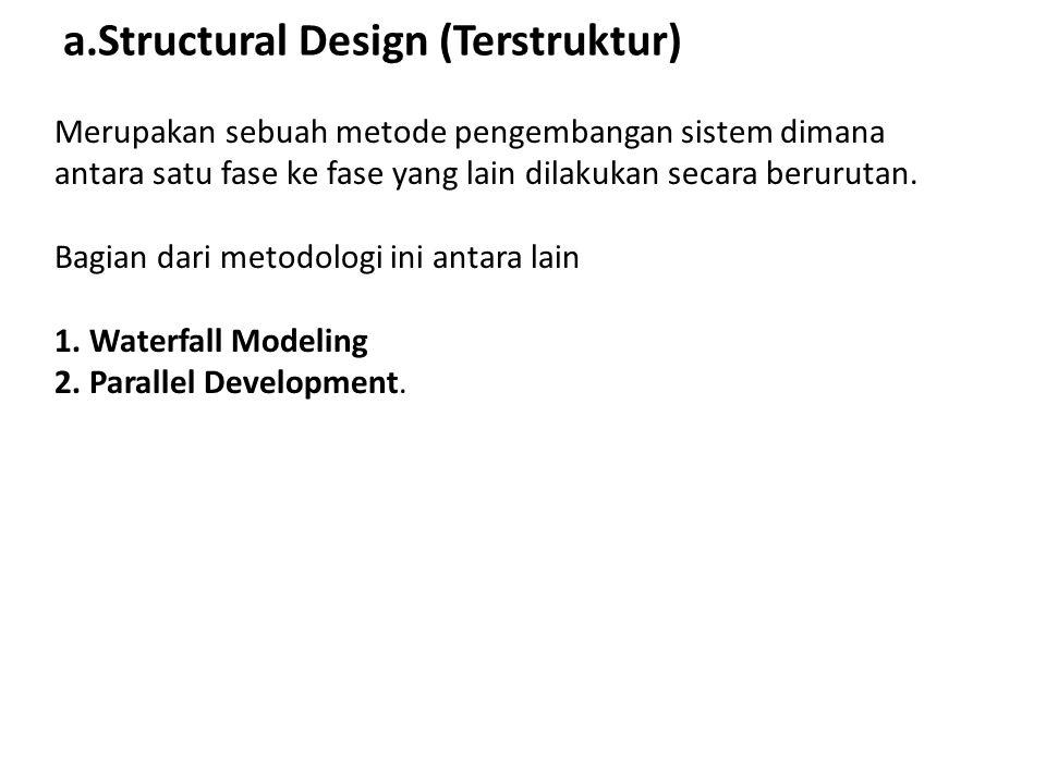a.Structural Design (Terstruktur) Merupakan sebuah metode pengembangan sistem dimana antara satu fase ke fase yang lain dilakukan secara berurutan. Ba