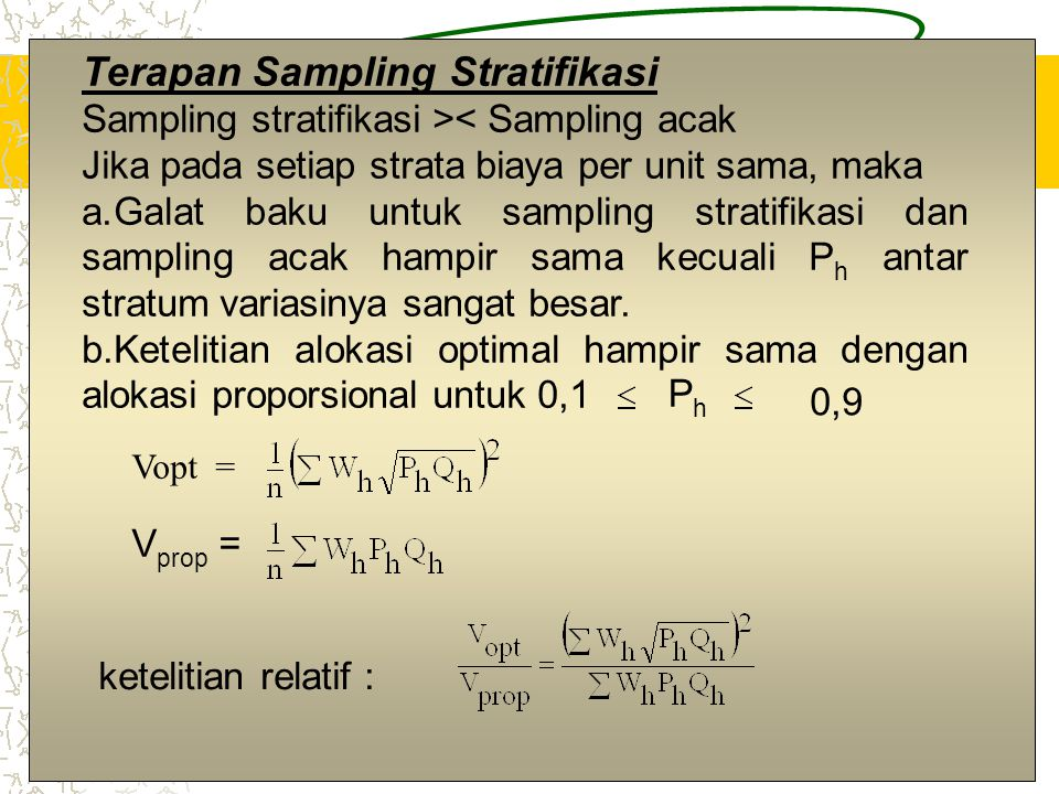 13 Terapan Sampling Stratifikasi Sampling stratifikasi >< Sampling acak Jika pada setiap strata biaya per unit sama, maka a.Galat baku untuk sampling