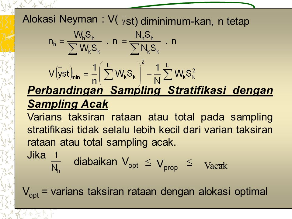 3 _ Alokasi Neyman : V( st) diminimum-kan, n tetap Perbandingan Sampling Stratifikasi dengan Sampling Acak Varians taksiran rataan atau total pada sam