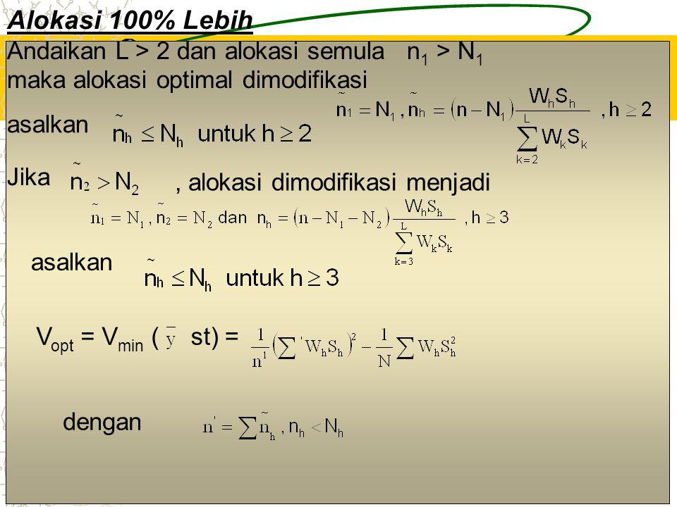 5 Alokasi 100% Lebih Andaikan L > 2 dan alokasi semula n 1 > N 1 maka alokasi optimal dimodifikasi asalkan Jika, alokasi dimodifikasi menjadi asalkan