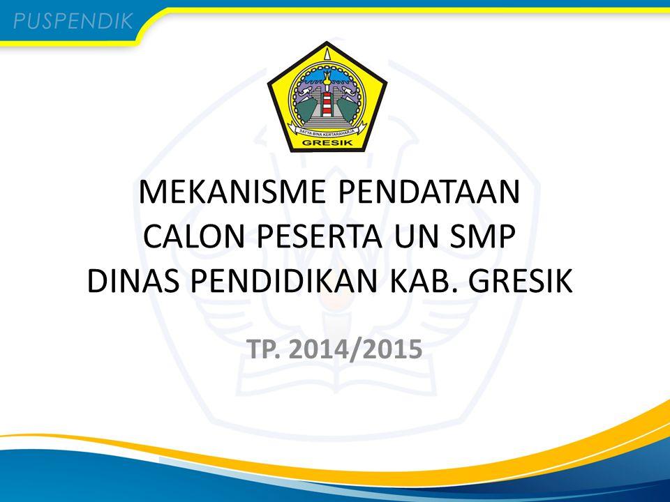 TP. 2014/2015 MEKANISME PENDATAAN CALON PESERTA UN SMP DINAS PENDIDIKAN KAB. GRESIK