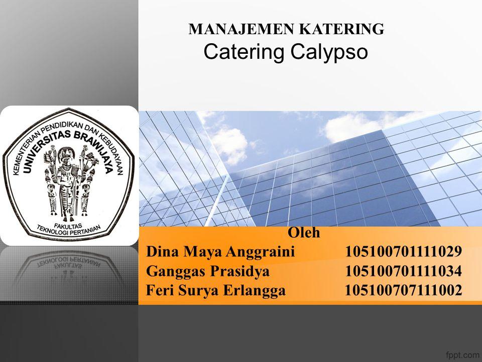 MANAJEMEN KATERING Catering Calypso Oleh Dina Maya Anggraini105100701111029 Ganggas Prasidya105100701111034 Feri Surya Erlangga105100707111002