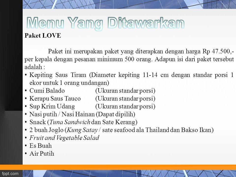 Paket LOVE Paket ini merupakan paket yang diterapkan dengan harga Rp 47.500,- per kepala dengan pesanan minimum 500 orang. Adapun isi dari paket terse