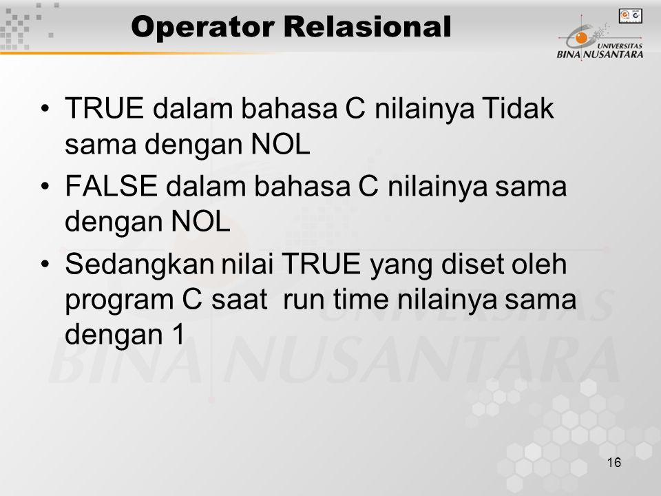 16 TRUE dalam bahasa C nilainya Tidak sama dengan NOL FALSE dalam bahasa C nilainya sama dengan NOL Sedangkan nilai TRUE yang diset oleh program C saa