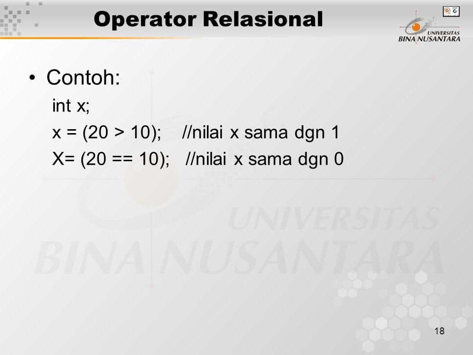 18 Contoh: int x; x = (20 > 10); //nilai x sama dgn 1 X= (20 == 10); //nilai x sama dgn 0 Operator Relasional