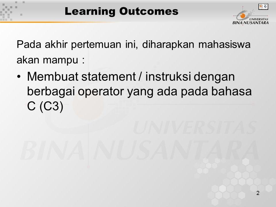 2 Learning Outcomes Pada akhir pertemuan ini, diharapkan mahasiswa akan mampu : Membuat statement / instruksi dengan berbagai operator yang ada pada b