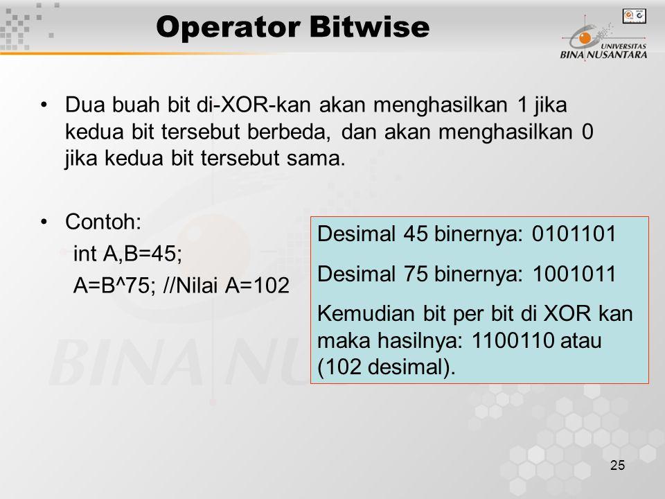 25 Dua buah bit di-XOR-kan akan menghasilkan 1 jika kedua bit tersebut berbeda, dan akan menghasilkan 0 jika kedua bit tersebut sama. Contoh: int A,B=