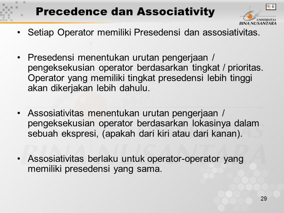 29 Precedence dan Associativity Setiap Operator memiliki Presedensi dan assosiativitas. Presedensi menentukan urutan pengerjaan / pengeksekusian opera