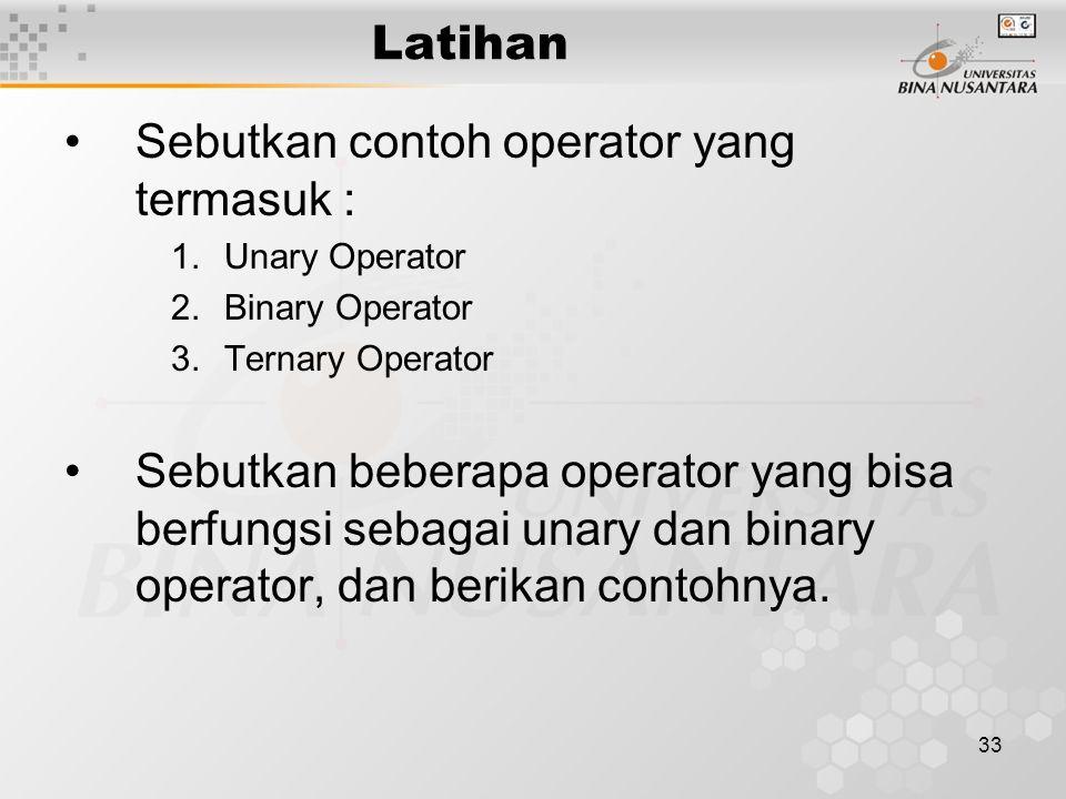 33 Sebutkan contoh operator yang termasuk : 1.Unary Operator 2.Binary Operator 3.Ternary Operator Sebutkan beberapa operator yang bisa berfungsi sebag