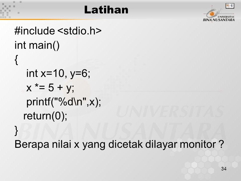 34 #include int main() { int x=10, y=6; x *= 5 + y; printf(