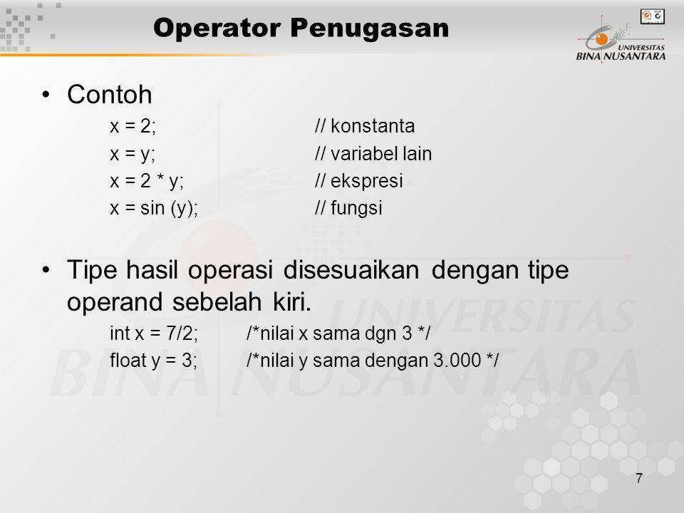 7 Operator Penugasan Contoh x = 2;// konstanta x = y;// variabel lain x = 2 * y;// ekspresi x = sin (y);// fungsi Tipe hasil operasi disesuaikan denga