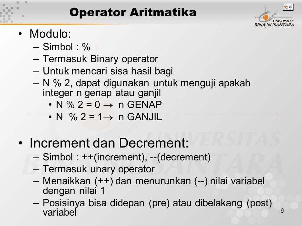 9 Operator Aritmatika Modulo: –Simbol : % –Termasuk Binary operator –Untuk mencari sisa hasil bagi –N % 2, dapat digunakan untuk menguji apakah intege