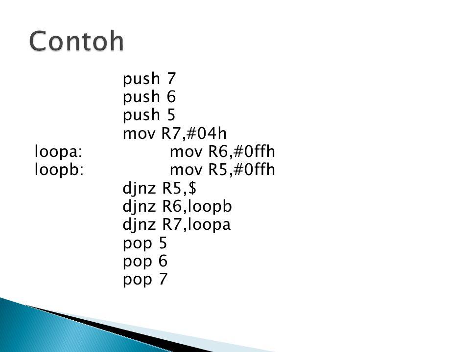 push 7 push 6 push 5 mov R7,#04h loopa: mov R6,#0ffh loopb: mov R5,#0ffh djnz R5,$ djnz R6,loopb djnz R7,loopa pop 5 pop 6 pop 7