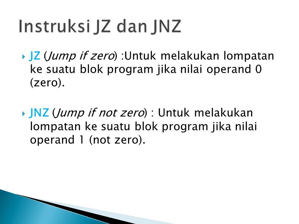  JZ (Jump if zero) :Untuk melakukan lompatan ke suatu blok program jika nilai operand 0 (zero).