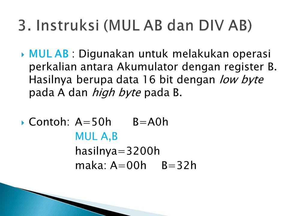  MUL AB : Digunakan untuk melakukan operasi perkalian antara Akumulator dengan register B.