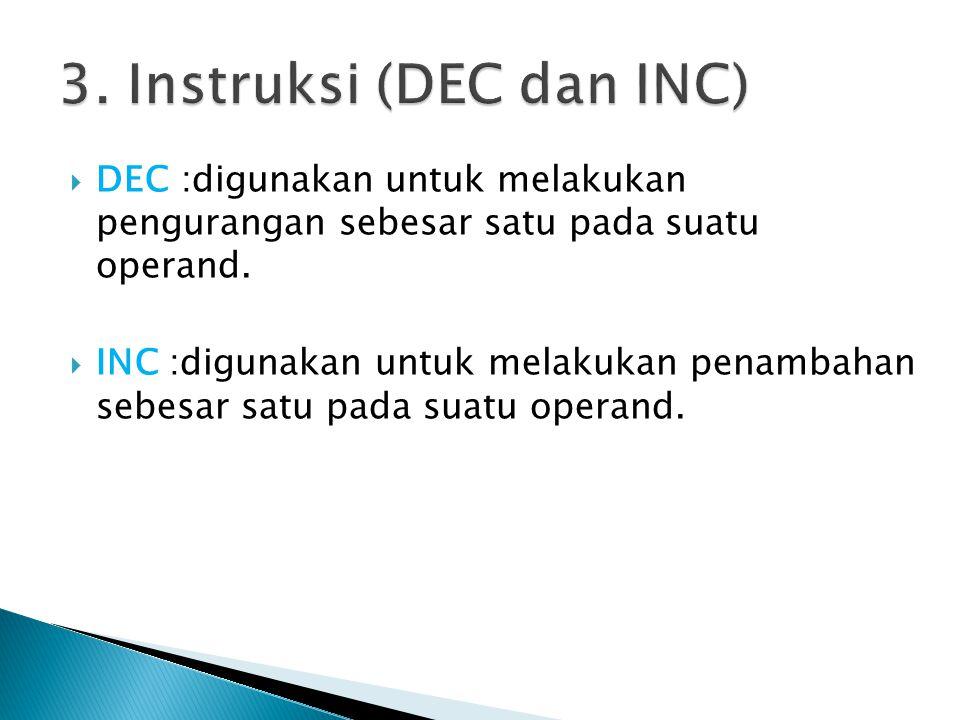  DEC :digunakan untuk melakukan pengurangan sebesar satu pada suatu operand.
