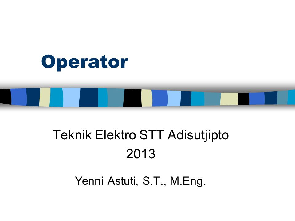 Operator Teknik Elektro STT Adisutjipto 2013 Yenni Astuti, S.T., M.Eng.