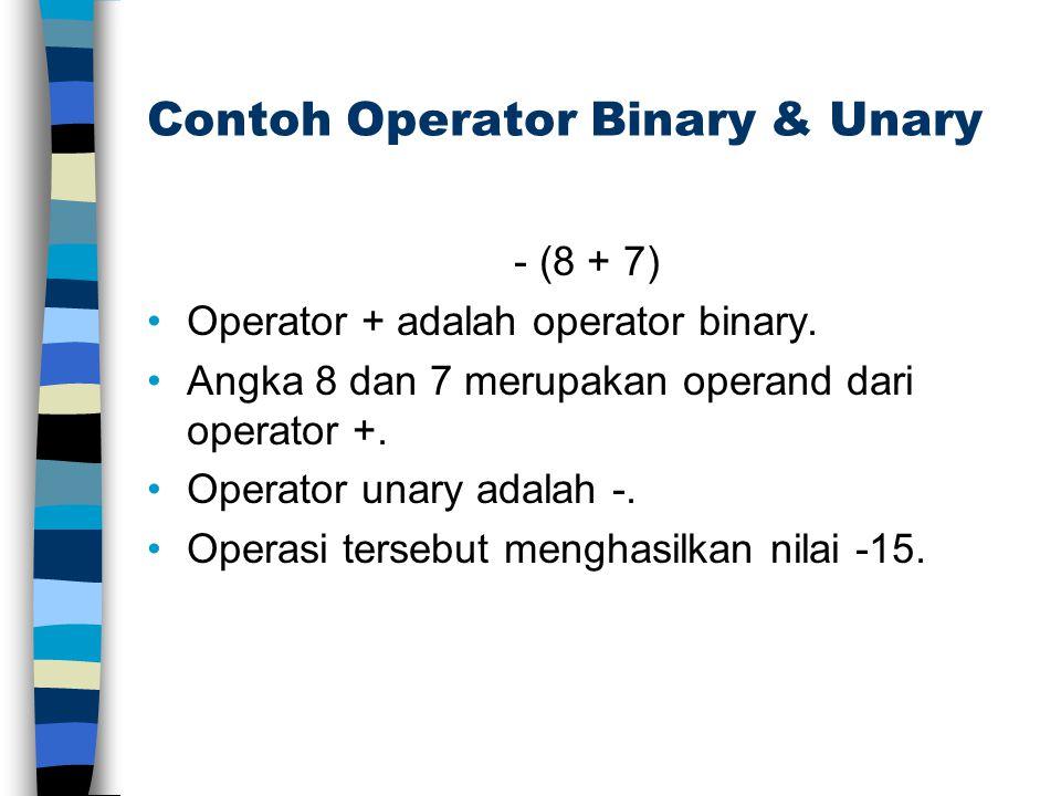 Contoh Operator Binary & Unary - (8 + 7) Operator + adalah operator binary. Angka 8 dan 7 merupakan operand dari operator +. Operator unary adalah -.