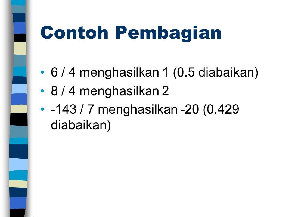 Contoh Pembagian 6 / 4 menghasilkan 1 (0.5 diabaikan) 8 / 4 menghasilkan 2 -143 / 7 menghasilkan -20 (0.429 diabaikan)