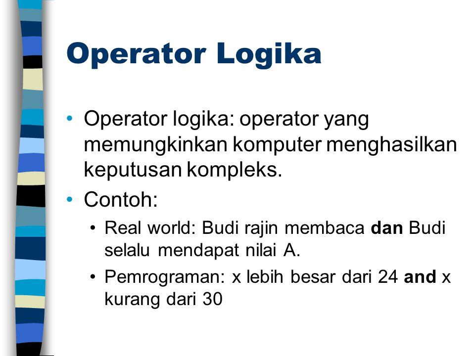 Operator Logika Operator logika: operator yang memungkinkan komputer menghasilkan keputusan kompleks. Contoh: Real world: Budi rajin membaca dan Budi