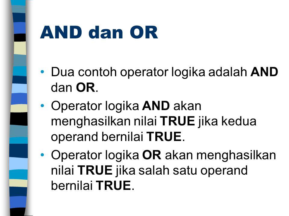 AND dan OR Dua contoh operator logika adalah AND dan OR. Operator logika AND akan menghasilkan nilai TRUE jika kedua operand bernilai TRUE. Operator l