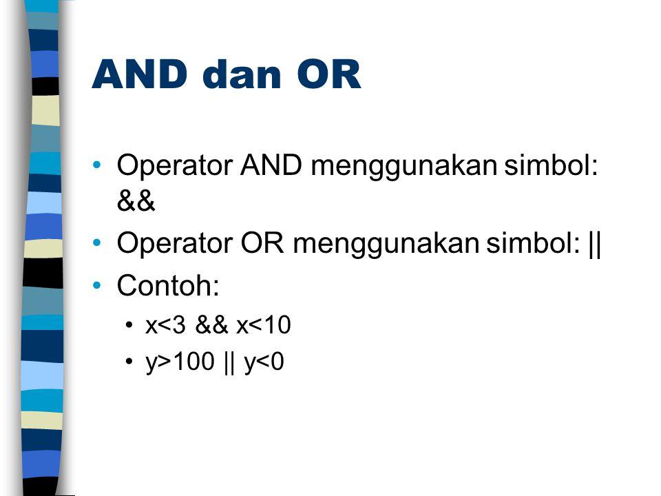 AND dan OR Operator AND menggunakan simbol: && Operator OR menggunakan simbol: || Contoh: x<3 && x<10 y>100 || y<0