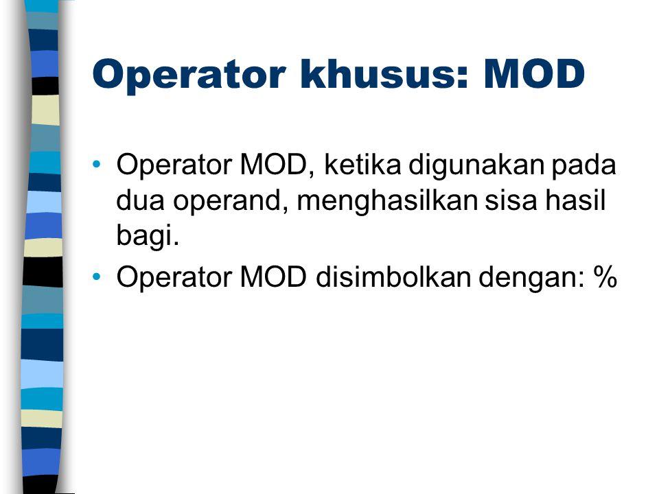 Operator khusus: MOD Operator MOD, ketika digunakan pada dua operand, menghasilkan sisa hasil bagi. Operator MOD disimbolkan dengan: %