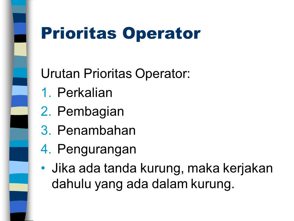 Prioritas Operator Urutan Prioritas Operator: 1.Perkalian 2.Pembagian 3.Penambahan 4.Pengurangan Jika ada tanda kurung, maka kerjakan dahulu yang ada