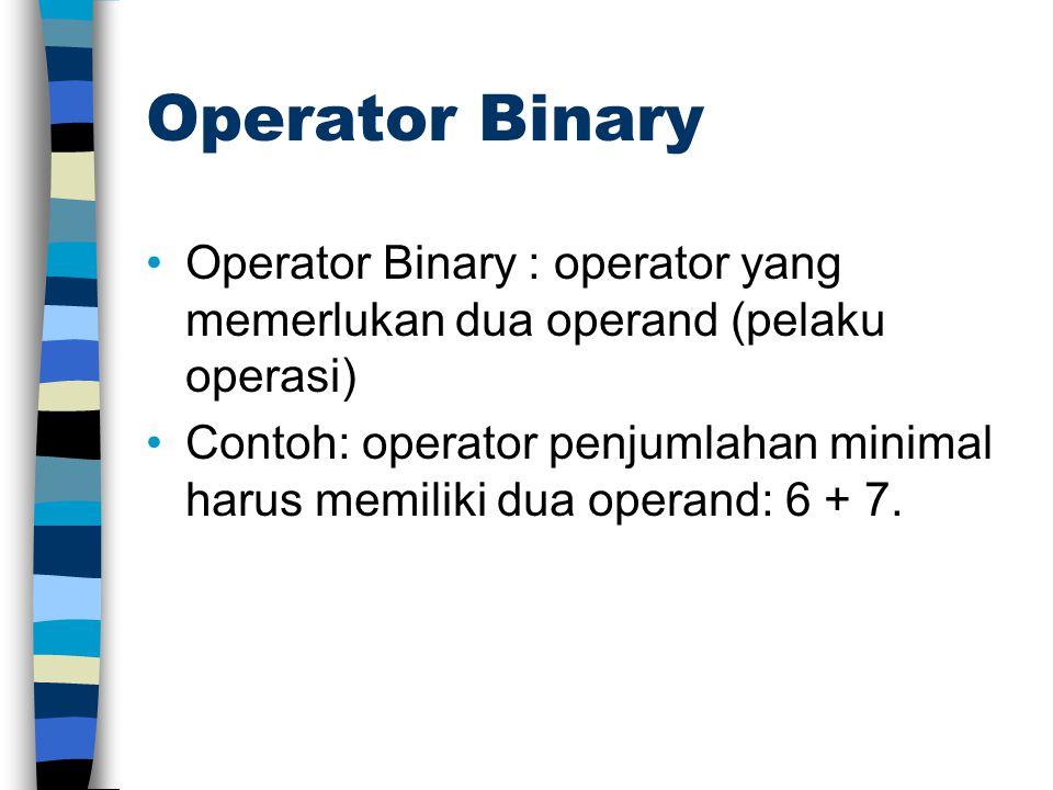 Operator Binary Operator Binary : operator yang memerlukan dua operand (pelaku operasi) Contoh: operator penjumlahan minimal harus memiliki dua operan