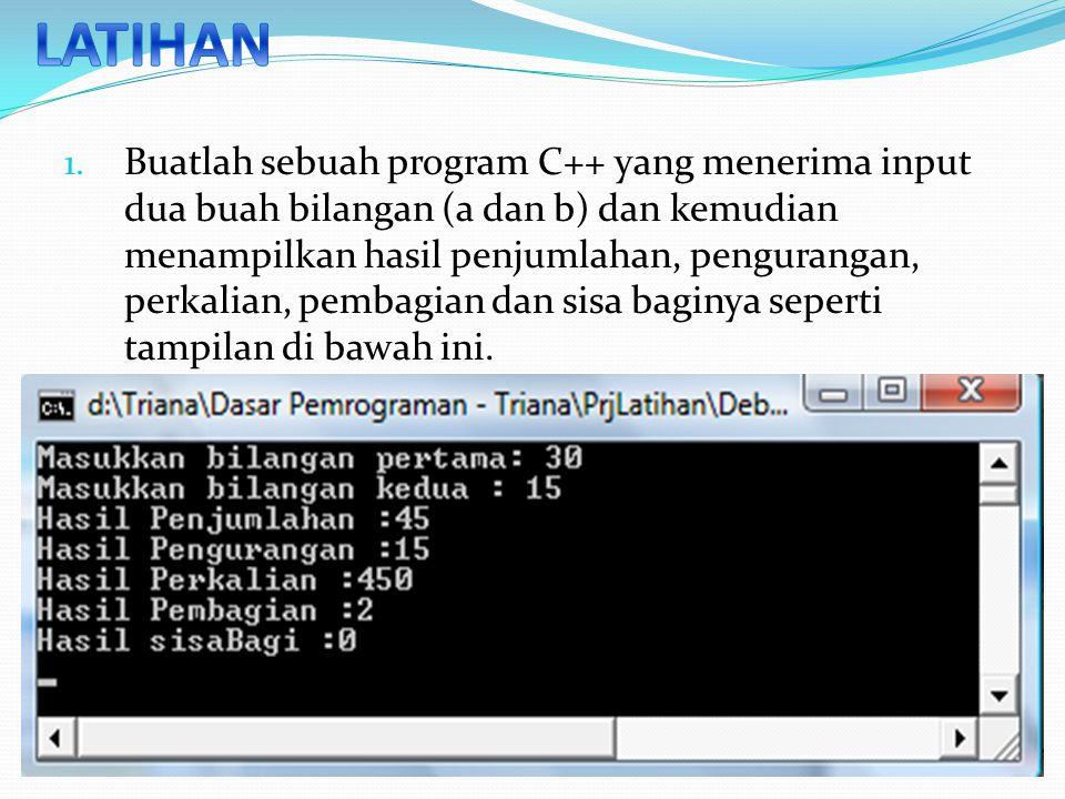 1. Buatlah sebuah program C++ yang menerima input dua buah bilangan (a dan b) dan kemudian menampilkan hasil penjumlahan, pengurangan, perkalian, pemb