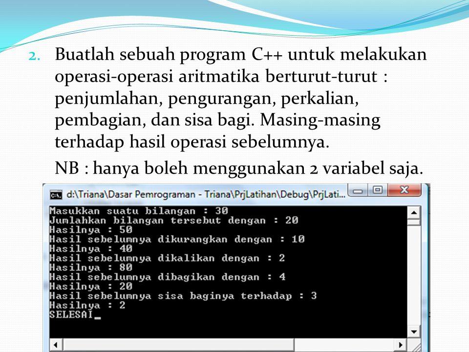 2. Buatlah sebuah program C++ untuk melakukan operasi-operasi aritmatika berturut-turut : penjumlahan, pengurangan, perkalian, pembagian, dan sisa bag