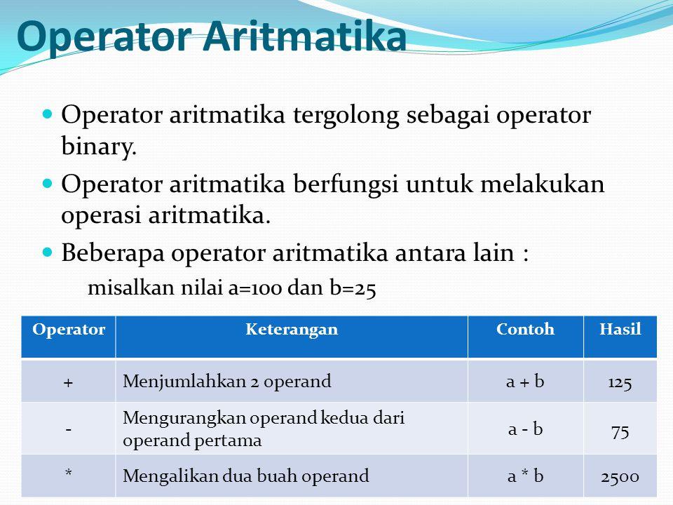 Operator Aritmatika Operator aritmatika tergolong sebagai operator binary. Operator aritmatika berfungsi untuk melakukan operasi aritmatika. Beberapa