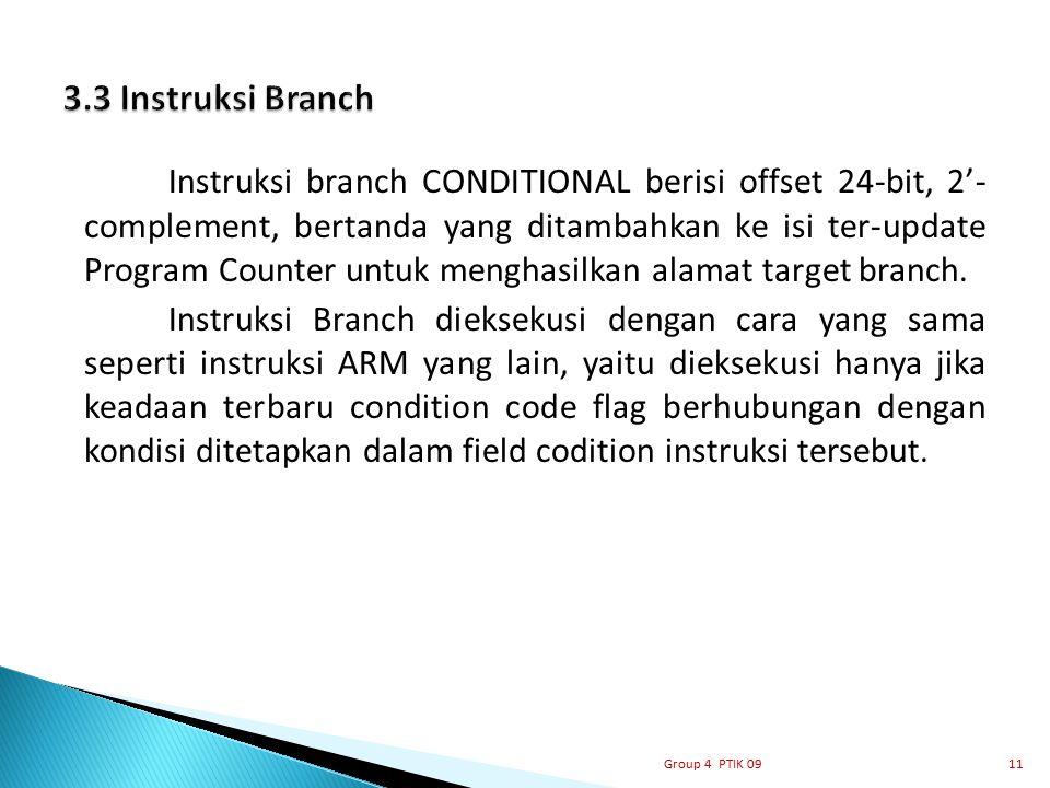 Instruksi branch CONDITIONAL berisi offset 24-bit, 2'- complement, bertanda yang ditambahkan ke isi ter-update Program Counter untuk menghasilkan alam
