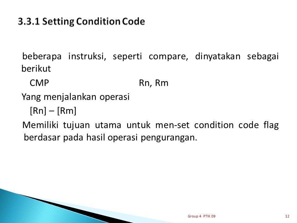 beberapa instruksi, seperti compare, dinyatakan sebagai berikut CMP Rn, Rm Yang menjalankan operasi [Rn] – [Rm] Memiliki tujuan utama untuk men-set co