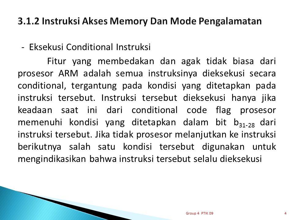 - Eksekusi Conditional Instruksi Fitur yang membedakan dan agak tidak biasa dari prosesor ARM adalah semua instruksinya dieksekusi secara conditional,