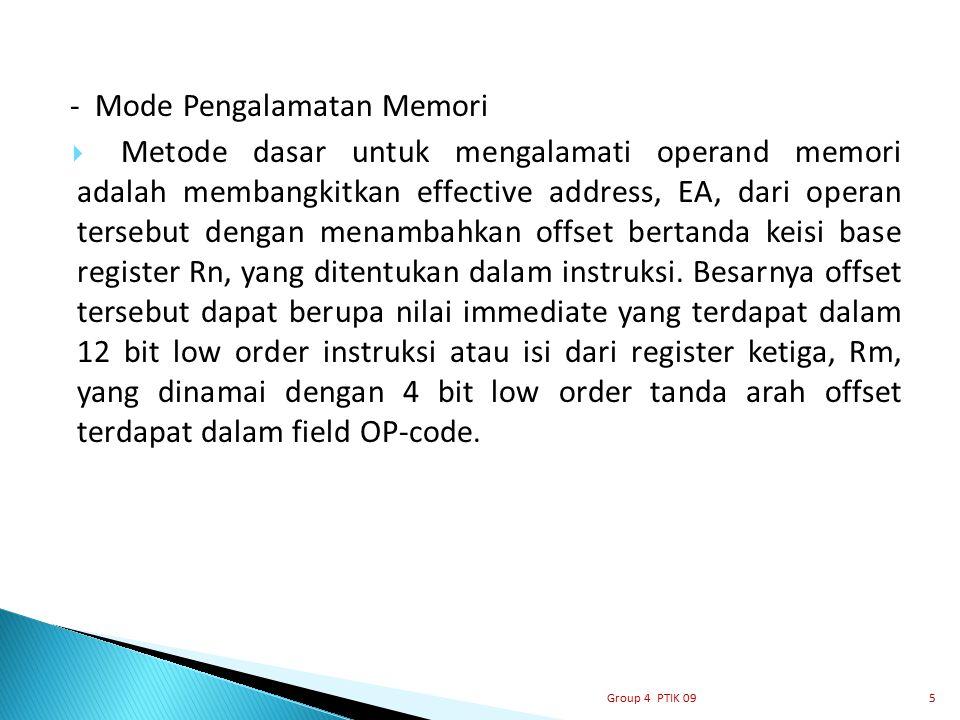 - Mode Pengalamatan Memori  Metode dasar untuk mengalamati operand memori adalah membangkitkan effective address, EA, dari operan tersebut dengan men