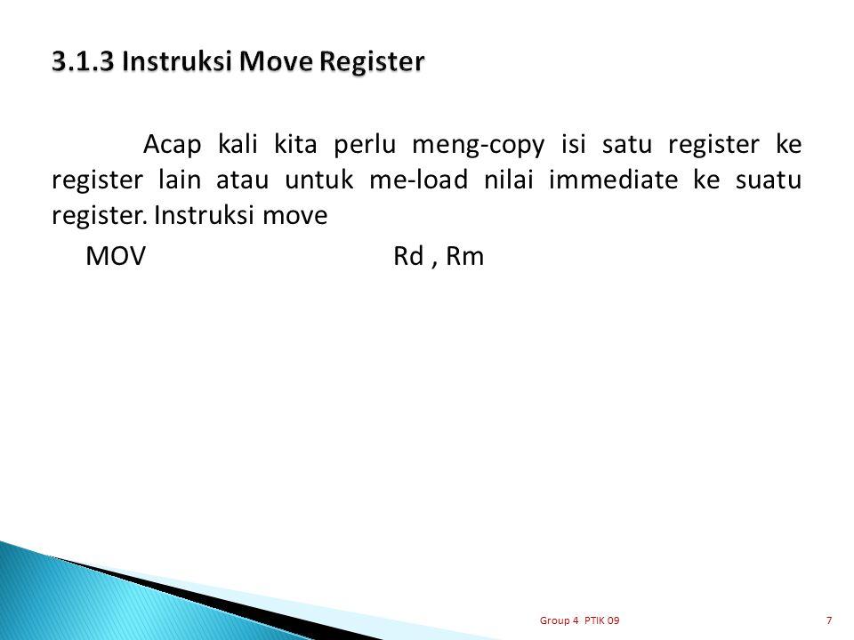 Acap kali kita perlu meng-copy isi satu register ke register lain atau untuk me-load nilai immediate ke suatu register. Instruksi move MOV Rd, Rm 7Gro