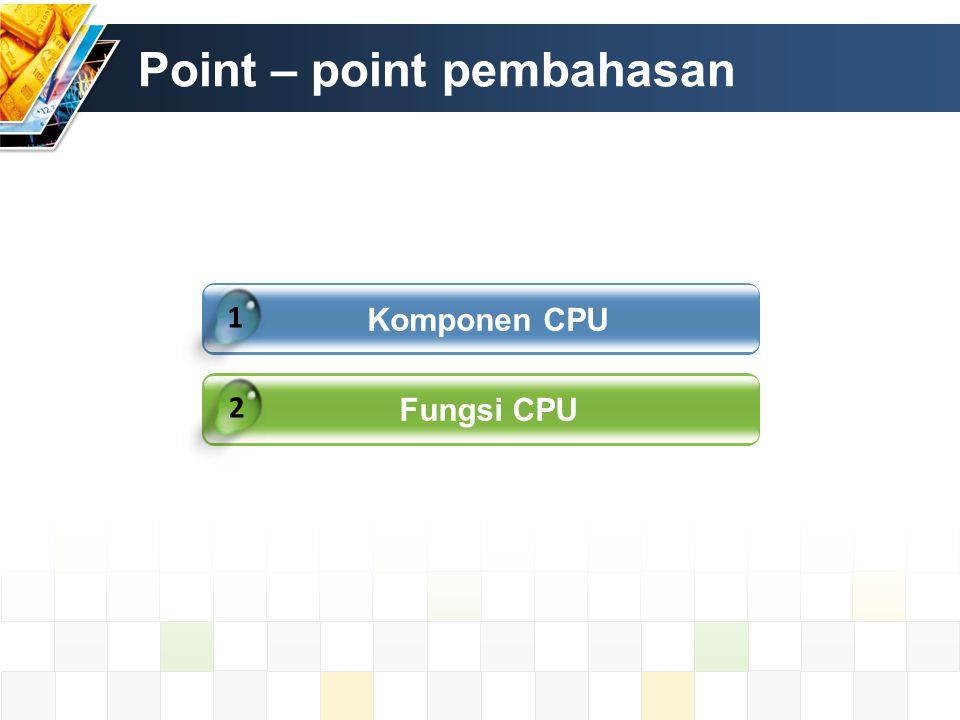 Point – point pembahasan Komponen CPU Fungsi CPU 1 2