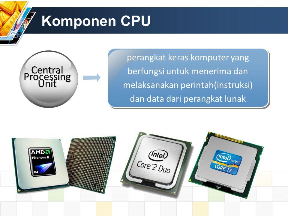 Komponen CPU perangkat keras komputer yang berfungsi untuk menerima dan melaksanakan perintah(instruksi) dan data dari perangkat lunak Central Process