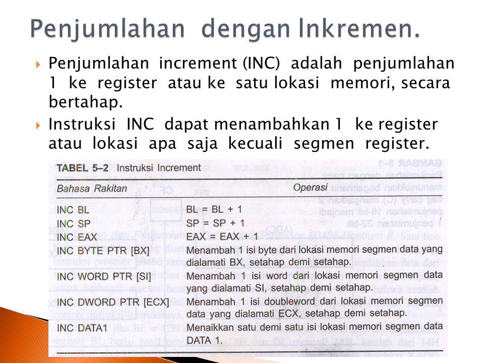  Penjumlahan increment (INC) adalah penjumlahan 1 ke register atau ke satu lokasi memori, secara bertahap.
