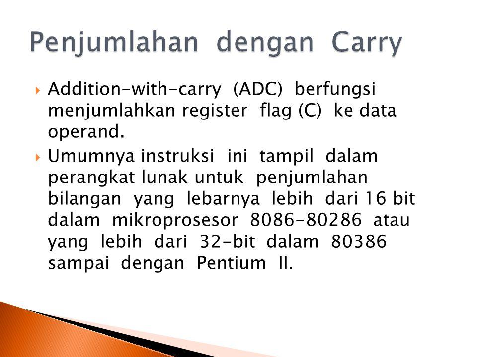  Addition-with-carry (ADC) berfungsi menjumlahkan register flag (C) ke data operand.