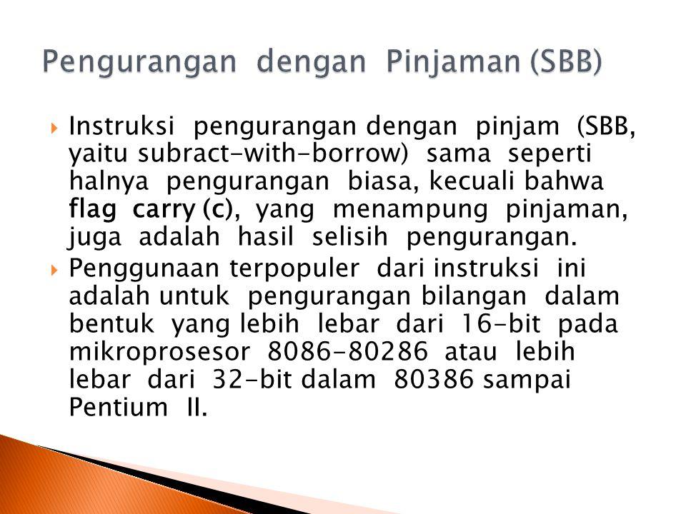  Instruksi pengurangan dengan pinjam (SBB, yaitu subract-with-borrow) sama seperti halnya pengurangan biasa, kecuali bahwa flag carry (c), yang menampung pinjaman, juga adalah hasil selisih pengurangan.
