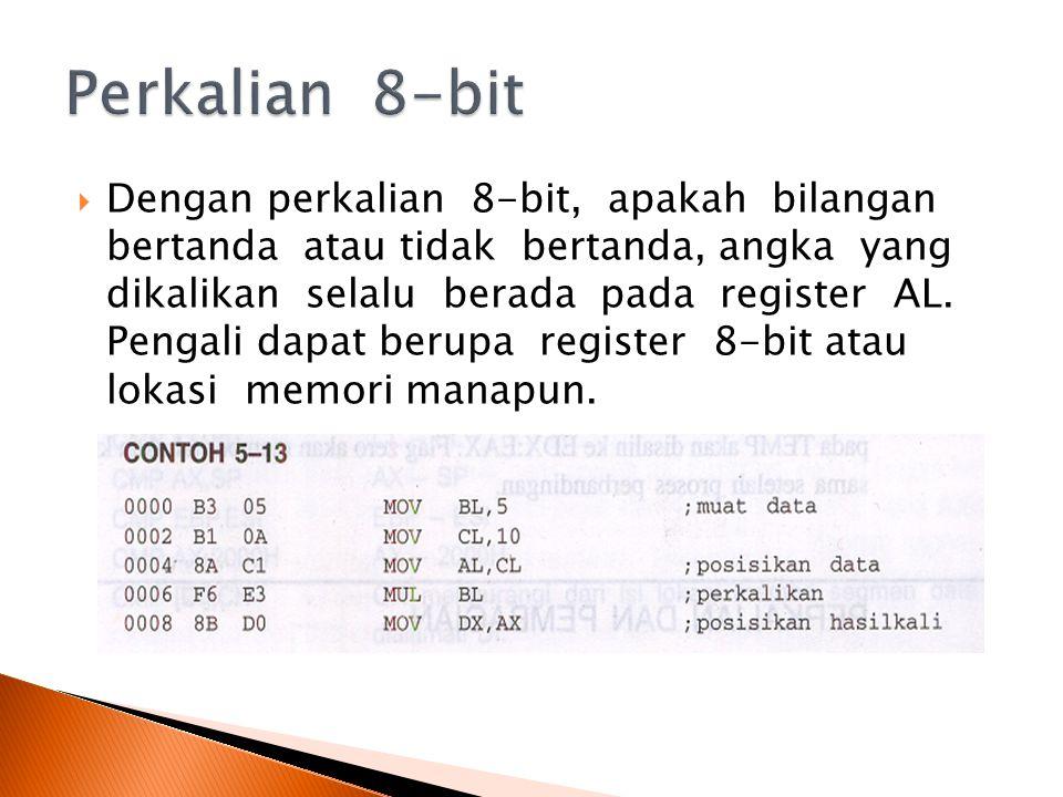  Dengan perkalian 8-bit, apakah bilangan bertanda atau tidak bertanda, angka yang dikalikan selalu berada pada register AL.