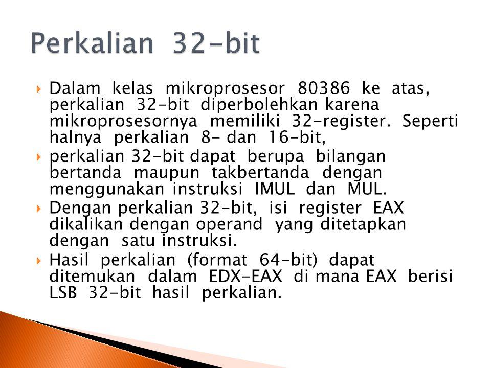 Dalam kelas mikroprosesor 80386 ke atas, perkalian 32-bit diperbolehkan karena mikroprosesornya memiliki 32-register.