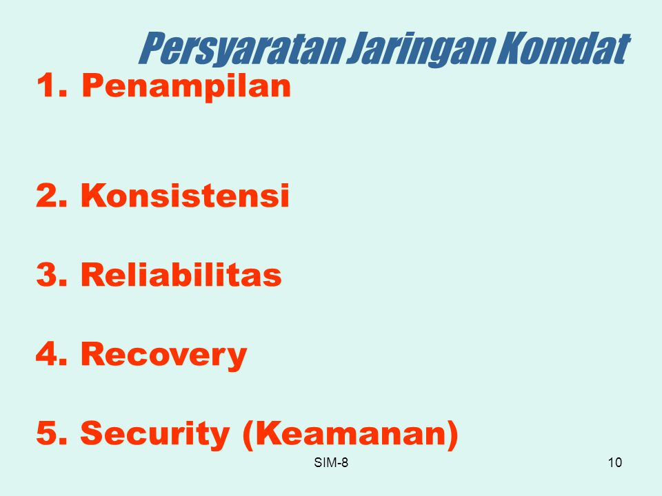 SIM-810 Persyaratan Jaringan Komdat 1.Penampilan 2. Konsistensi 3. Reliabilitas 4. Recovery 5. Security (Keamanan)