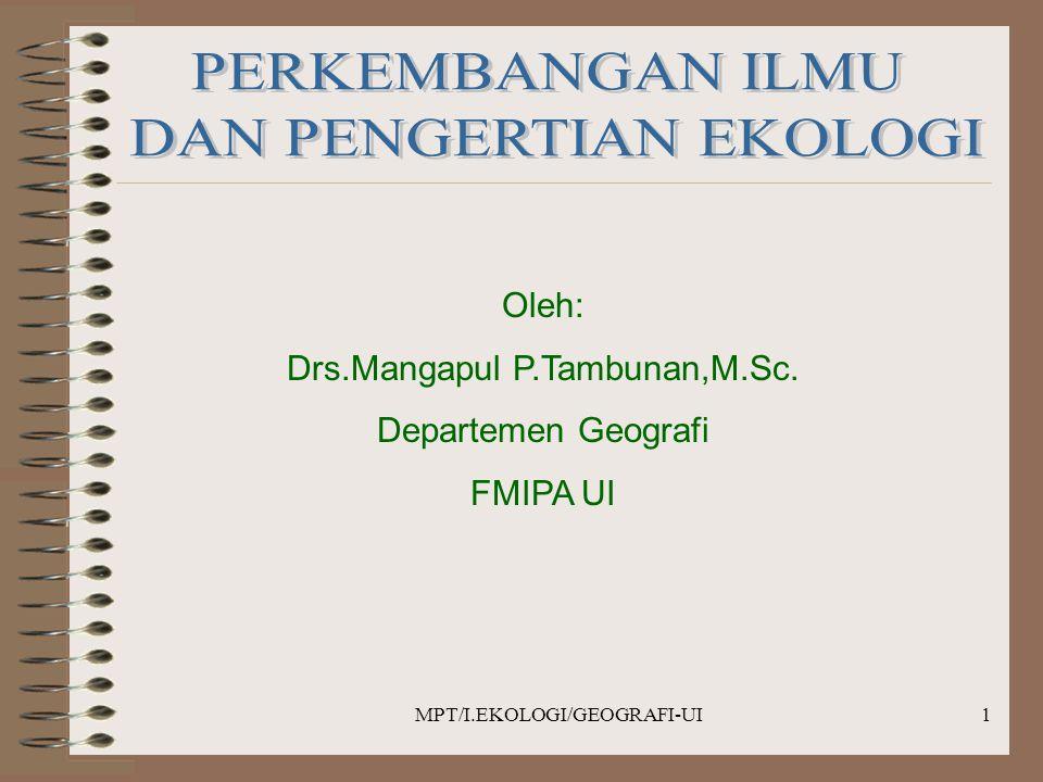 MPT/I.EKOLOGI/GEOGRAFI-UI1 Oleh: Drs.Mangapul P.Tambunan,M.Sc. Departemen Geografi FMIPA UI
