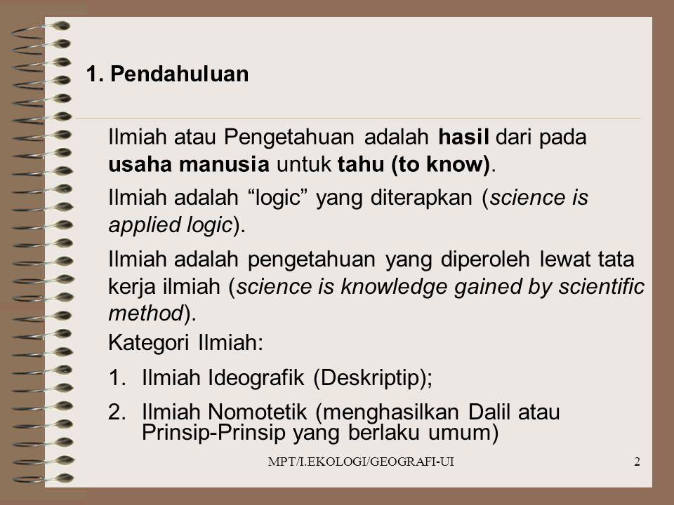 MPT/I.EKOLOGI/GEOGRAFI-UI3 Ilmu Pengetahuan, pada dasarnya, bukanlah sesuatu yang berkotak-kotak, melainkan merupakan suatu kesatuan.