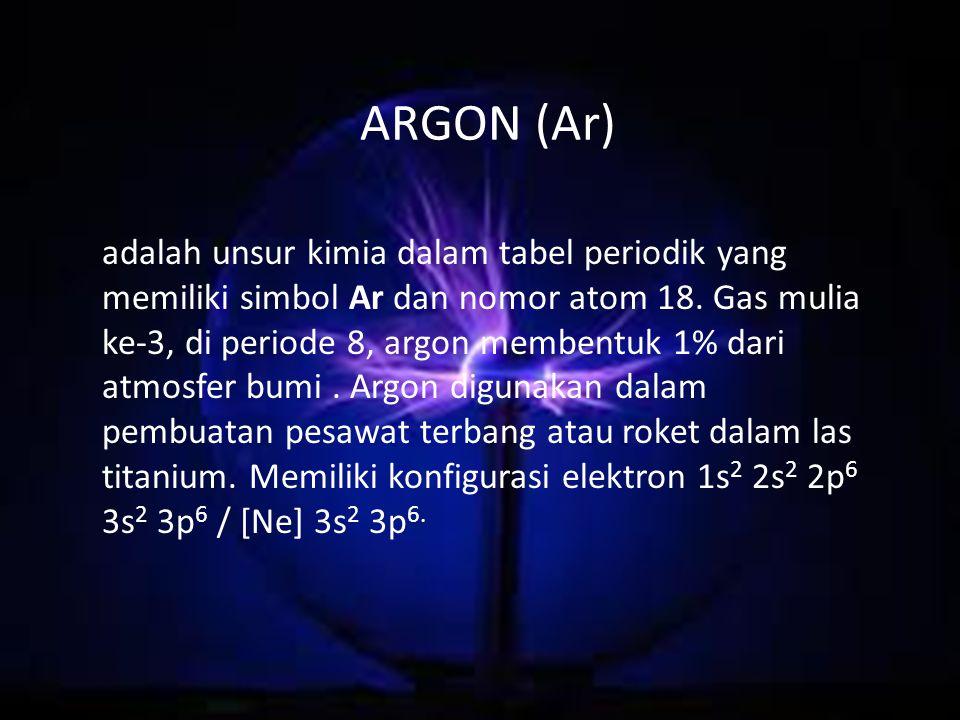 ARGON (Ar) adalah unsur kimia dalam tabel periodik yang memiliki simbol Ar dan nomor atom 18. Gas mulia ke-3, di periode 8, argon membentuk 1% dari at