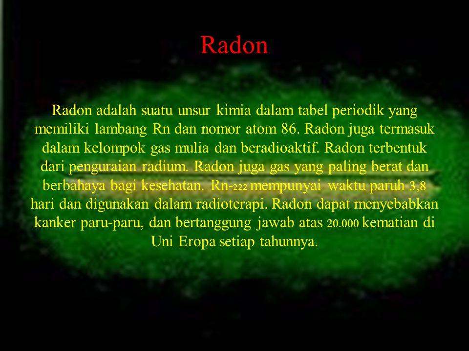Radon Radon adalah suatu unsur kimia dalam tabel periodik yang memiliki lambang Rn dan nomor atom 86. Radon juga termasuk dalam kelompok gas mulia dan